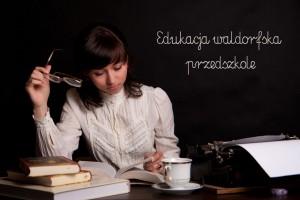 Edukacja alternatywna – pedagogika waldorfska – 0-7 lat