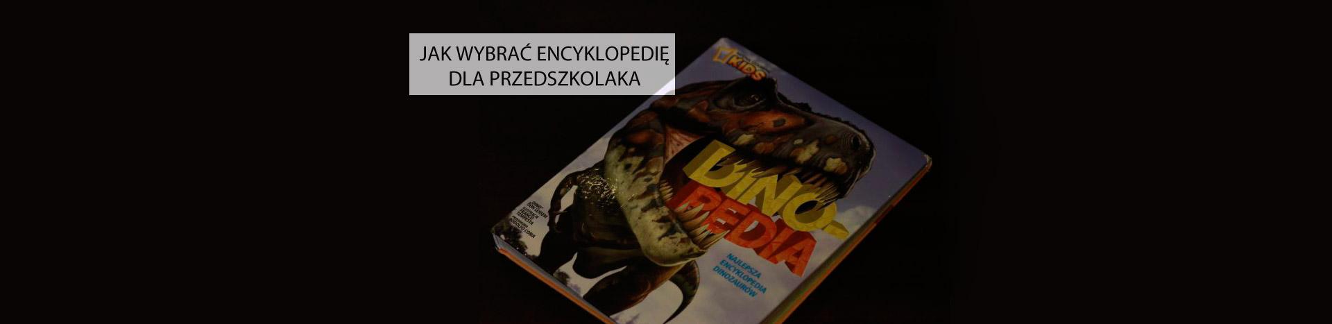 jak wybrać encyklopedię dla przedszkolaka, encyklopedia o dinozaurach dla dzieci, książka o dinozaurach, dinopedia, dinopedia national geographic