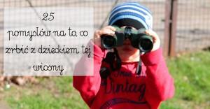 Co zrobić z dzieckiem tej wiosny – 25 pomysłów