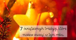7 świątecznych tradycji, które możesz zacząć w tym roku