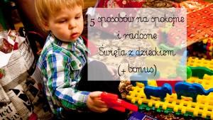 święta z dzieckiem, 5 sposobów na spokojne święta, przygotować dziecko do świąt
