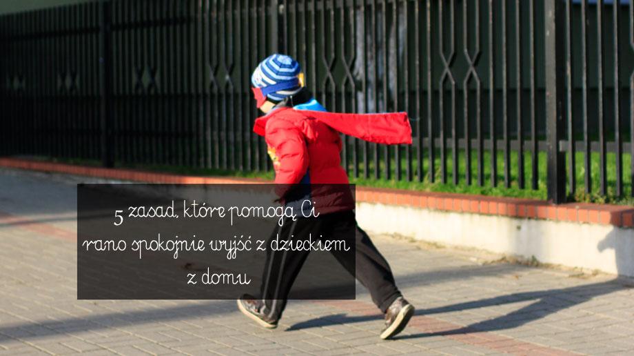 jak spokojnie wyjść z dzieckiem z domu, zdążyć do przedszkola, zdążyć do szkoły