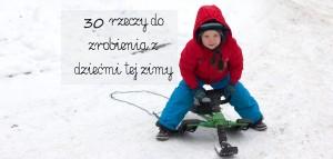 30 rzeczy do zrobienia z dziećmi tej zimy