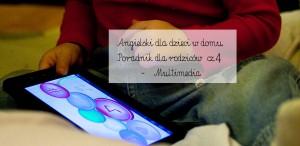 Angielski dla dzieci w domu – poradnik dla rodziców cz. 4