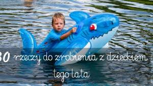 zabawy na lato, summer activities for kids, co robić z dzieckiem latem, nauka latem, zabawy na wakacje, czym zająć dziecko wakacje
