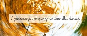 7 jesiennych eksperymentów dla dzieci
