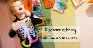 Ruchowe zabawy dla dzieci w domu