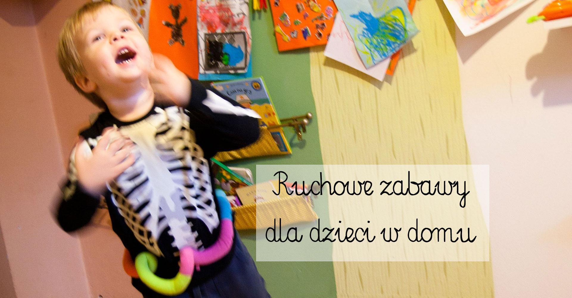zabawy dla dzieci w domu, przedszkolak w domu się nudzi, zabawy ruchowe dla dzieci, ruch w domu, zabawy na jesień i zimię, ruch to zdrowie, ćwiczenia dla dzieci