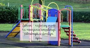 Zabawa – najlepszy sposób na rozwijanie kompetencji potrzebnych w dorosłym życiu