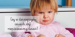 Czy w dzisiejszych czasach zbyt rozpieszczamy dzieci?
