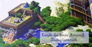 Książki dla fanów Minecraft – Zbuduj Lunapark