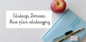 Edukacja Domowa: Nasz plan edukacyjny