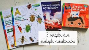 3 książki dla małych naukowców
