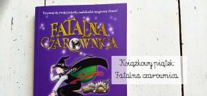 Książkowy piątek: Fatalna czarownica