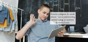 Zmiana podejścia do nauki online – na co powinniśmy zwrócić uwagę po powrocie do normalności