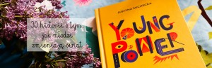 30 historii o tym, jak młodzi zmieniają świat