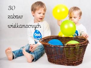 30 zabaw wielkanocnych dla przedszkolaków