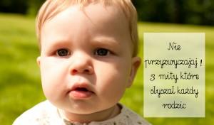 Nie przyzwyczajaj! – 3 mity, które słyszał każdy rodzic
