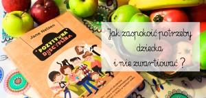 """Jak spełnić potrzeby dziecka i nie oszaleć? – O książce """"Pozytywna dyscyplina"""""""