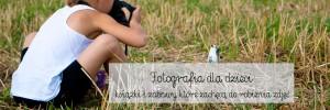 Fotografia dla dzieci – zabawy i książki, które zachęcą do robienia zdjęć