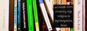 10 książek, które zmieniły moje podejście do wychowywania dzieci