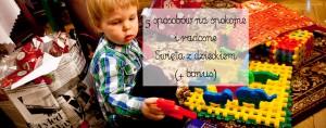 5 sposobów na spokojne i radosne Święta z dzieckiem
