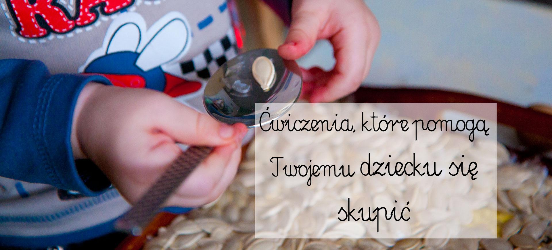 ćwiczenia na skupienie dziecko, dziecko problemy z koncentracją, dziecko rozkojarzone