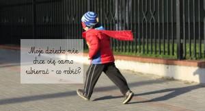 Q&A: Moje dziecko nie chce się samo ubierać – co robić?