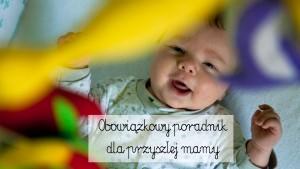 poradnik dla przyszłej mamy, co każda mama wiedzieć powinna, zanim urodzisz, rady dla rodziców noworodka, rady dla rodziców