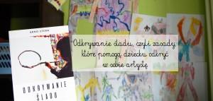 Odkrywanie śladu, czyli zasady, które pomogą dziecku odkryć w sobie artystę