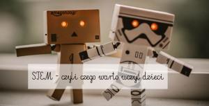 STEM – czyli czego warto uczyć dzieci (+ wyzwanie LEGO do pobrania za darmo)