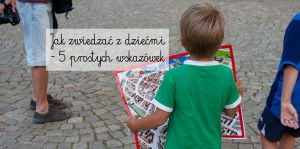 Jak zwiedzać z dziećmi – 5 prostych wskazówek