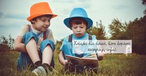 Książki dla dzieci, które dopiero zaczynają czytać