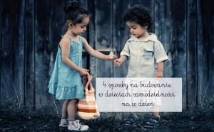 4 sposoby na budowanie w dzieciach samodzielności na co dzień