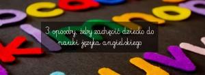 3 sposoby, żeby zainteresować dzieci językiem angielskim