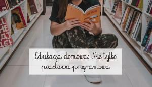 Edukacja domowa: Nie tylko podstawa programowa