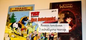 Nowości komiksowe – 3 subiektywne recenzje