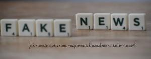 Fake news – jak pomóc dzieciom rozpoznać kłamstwo w internecie