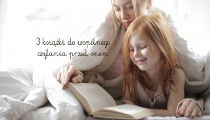 3 książki do wspólnego czytania przed snem